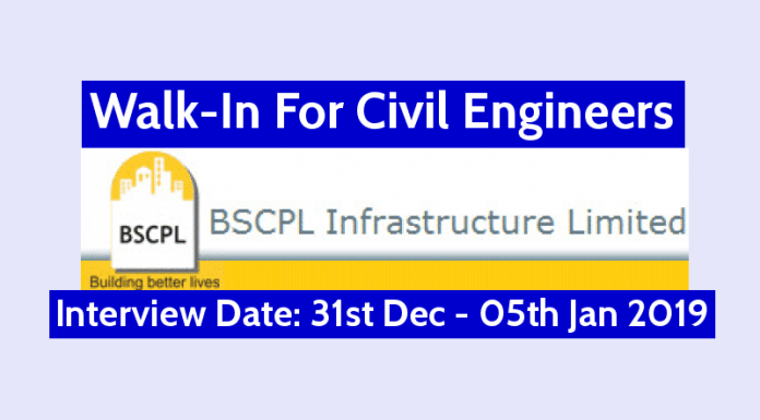 BSCPL Infrastructure Ltd Walk-In For Civil Engineers Interview Date - 31st December 2018 to 05th January 2019