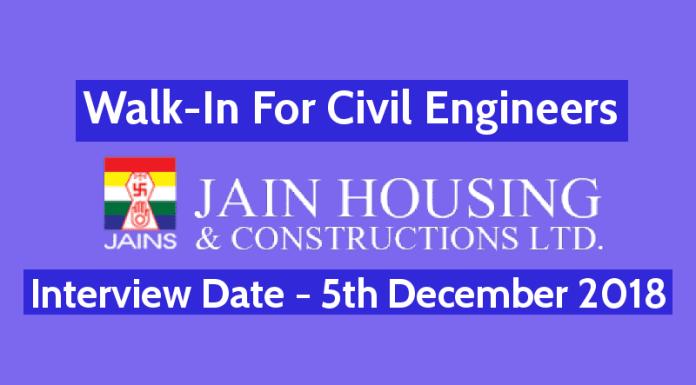 Jain Housing Constructions Ltd Walk-In For Civil Engineers Interview Date - 5th December 2018