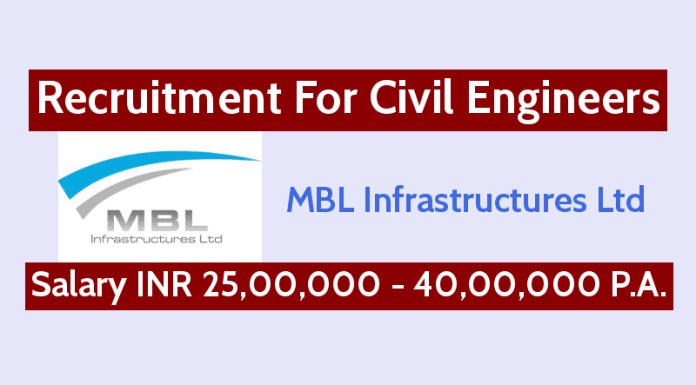 MBL Infrastructures Ltd Recruitment For Civil Engineers Salary INR 25,00,000 - 40,00,000 P.A.