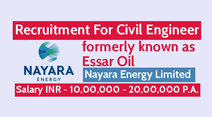 Nayara Energy Limited (formerly Essar Oil) Recruitment For Civil Engineer Salary INR - 10,00,000 - 20,00,000 P.A.