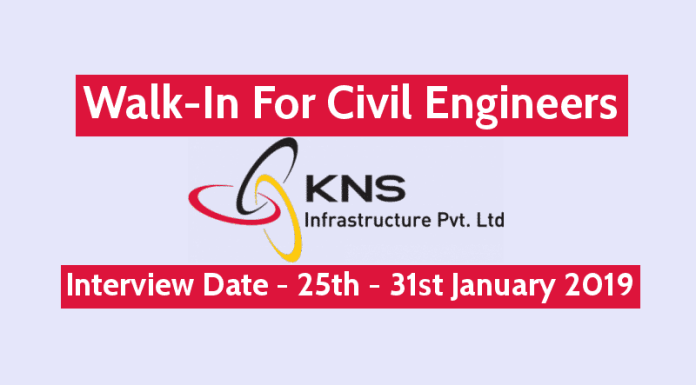 KNS Infrastructure Pvt Ltd Walk-In For Civil Engineers Interview Date - 25th - 31st January 2019