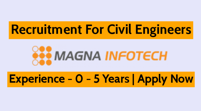 Magna Infotech Ltd Recruitment For Civil Engineers Experience - 0 - 5 Years Apply Now