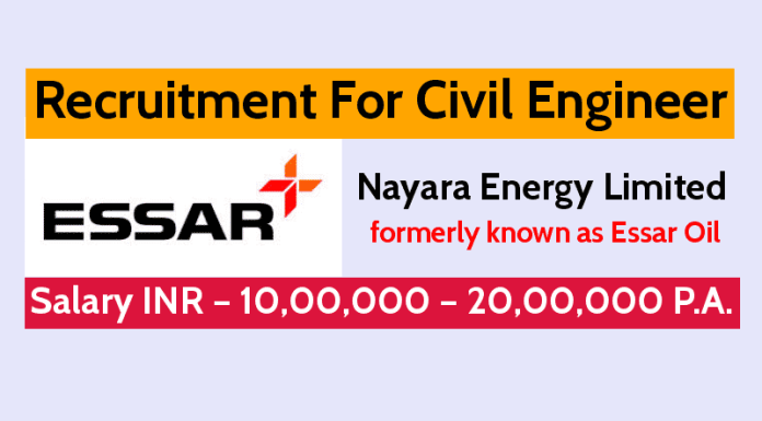 Nayara Energy Limited Recruitment For Civil Engineer Salary INR – 10,00,000 – 20,00,000 P.A.