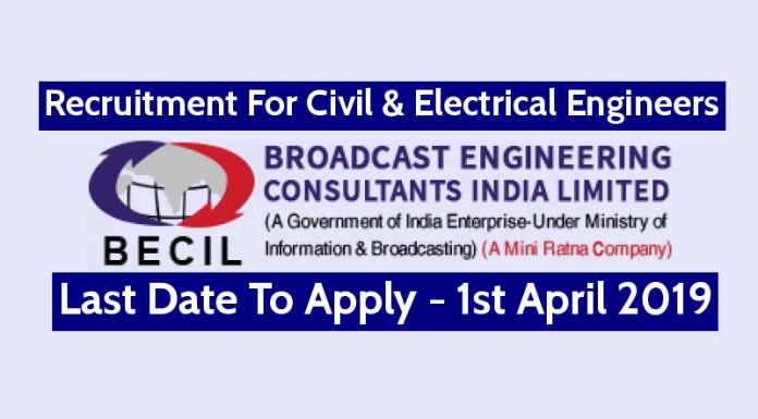 BECIL Recruitment For Civil & Electrical Engineers Last Date - 1st April 2019