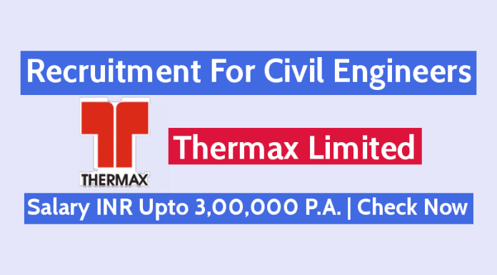 Thermax Limited Recruitment For Civil Engineers Salary INR Upto 3,00,000 P.A. Check Now