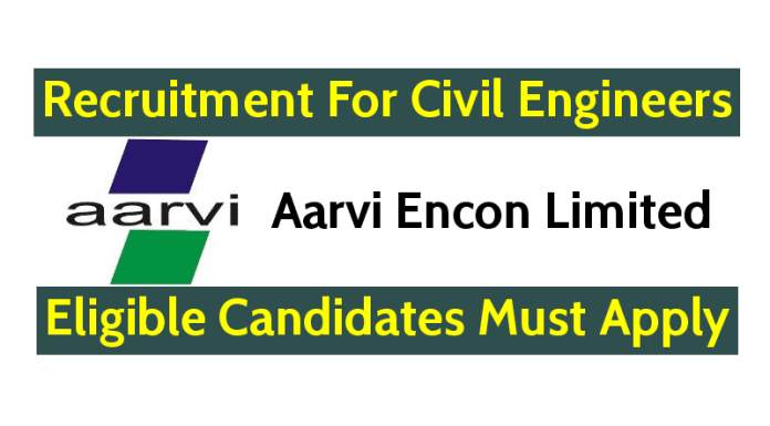 Aarvi Encon Limited Recruitment For Civil Engineers Eligible Candidates Must Apply