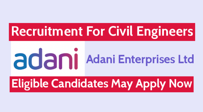 Adani Enterprises Ltd Recruitment For Civil Engineers Eligible Candidates May Apply Now