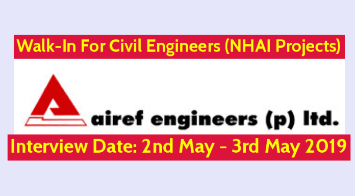 Airef Engineers (P) Ltd Walk-In For Civil Engineers (NHAI Projects) Interview Date 2nd May - 3rd May 2019