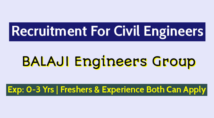 BALAJI Engineers Group Recruitment For Civil Engineers Exp 0-3 Yrs Freshers & Experience Both Can Apply