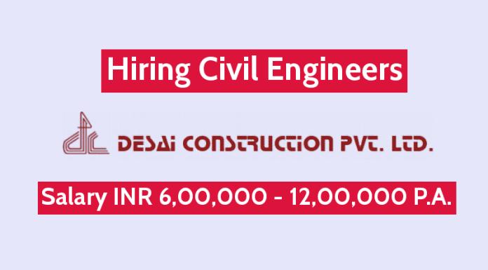 Desai Construction Pvt Ltd Hiring Civil Engineers Salary INR 6,00,000 - 12,00,000 P.A.