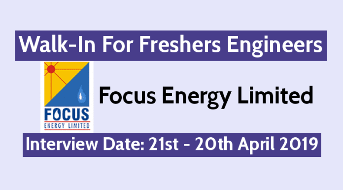 Focus Energy Limited Walk-In For Freshers Engineers Interview Date 21st - 20th April 2019