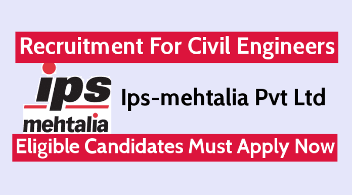 Ips-mehtalia Pvt Ltd Recruitment For Civil Engineers Eligible Candidates Must Apply Now