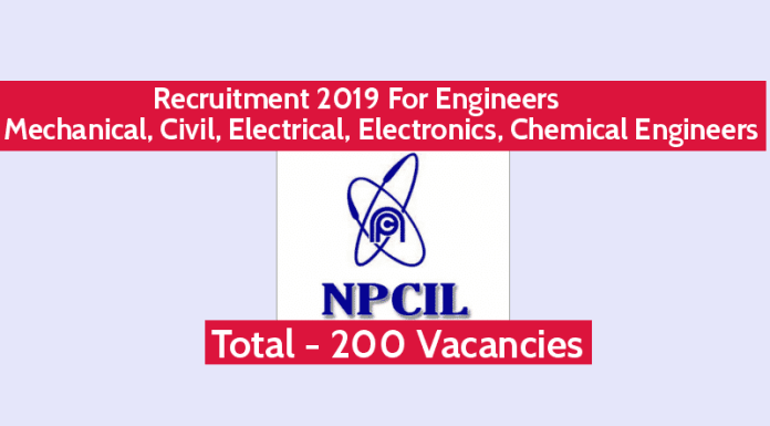 NPCIL Recruitment 2019 For Engineers Mechanical, Civil, Electrical, Electronics, Chemical Engineers 200 Vacancies