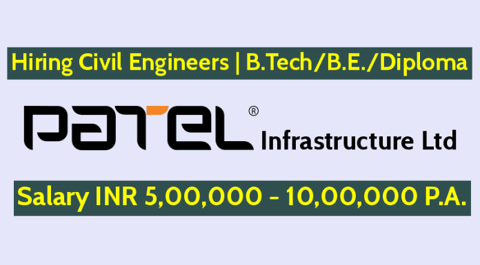 Patel Infrastructure Ltd Hiring Civil Engineers B.TechB.E.Diploma Salary INR 5,00,000 - 10,00,000 P.A.