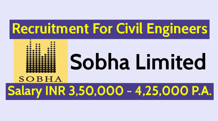 Sobha Limited Recruitment For Civil Engineers Salary INR 3,50,000 - 4,25,000 P.A.