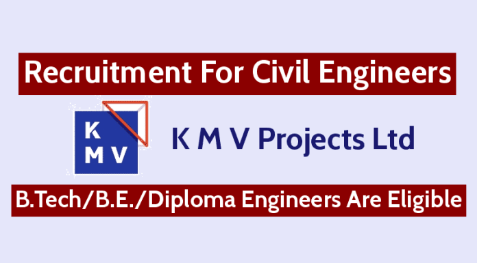 K M V Projects Ltd Recruitment For Civil Engineers B.TechB.E.Diploma Engineers Are Eligible