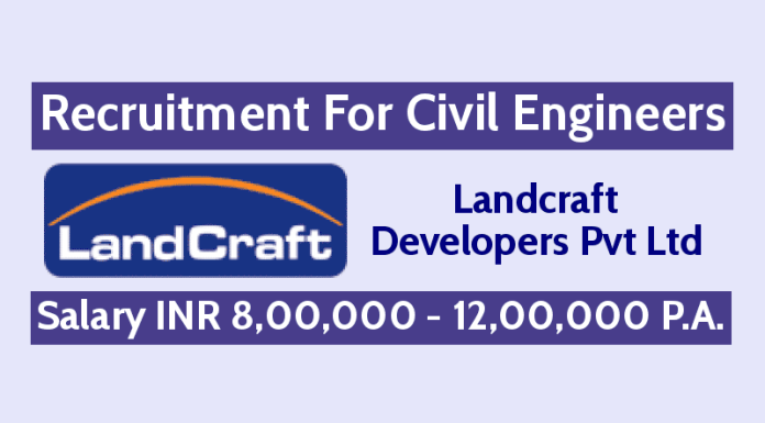 Landcraft Developers Pvt Ltd Recruitment For Civil Engineers Salary INR 7,00,000 - 9,50,000 P.A.