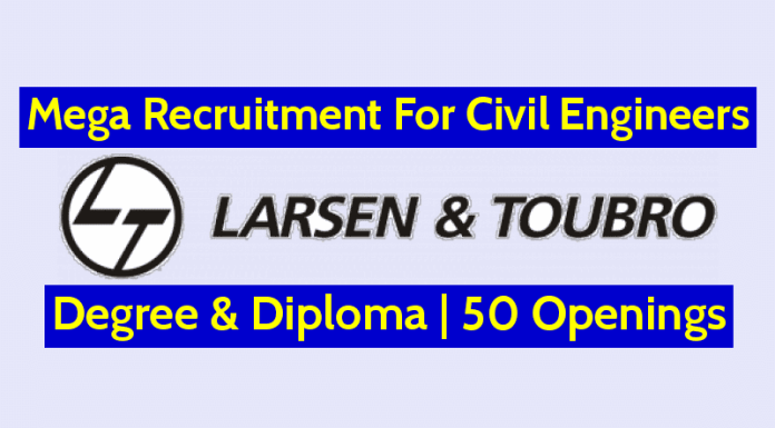 Larsen & Toubro Mega Recruitment For Civil Engineers Degree & Diploma 50 Openings