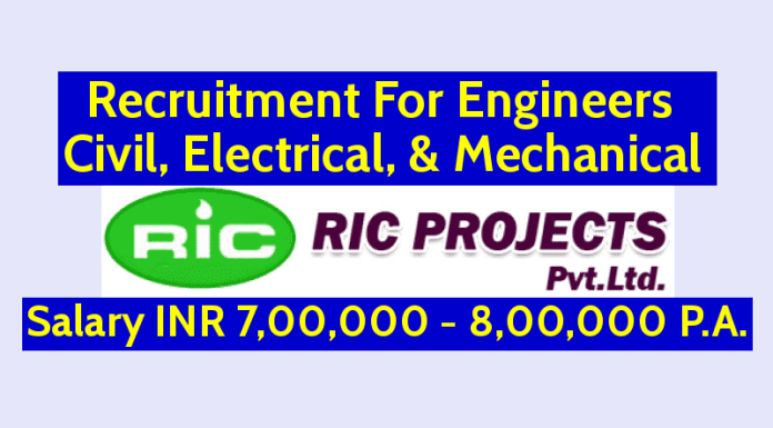 RIC Projects Pvt Ltd Recruitment For Engineers Civil, Electrical, & Mechanical Salary INR 7,00,000 - 8,00,000 P.A.
