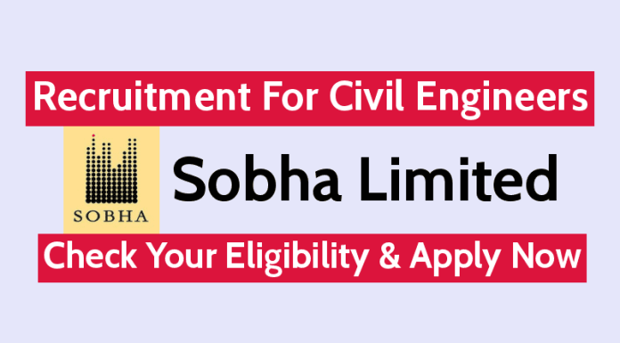 Sobha Limited Recruitment For Civil Engineers Check Your Eligibility & Apply