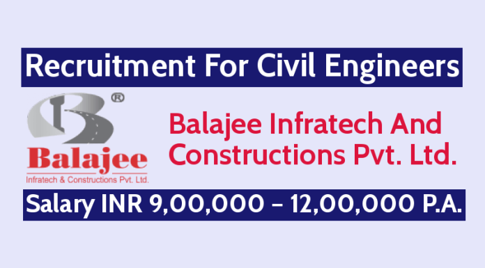 Balajee Infratech Recruitment For Civil Engineers Salary INR 9,00,000 – 12,00,000 P.A.