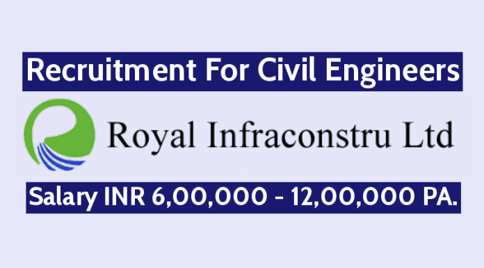 Royal Infra Constru Ltd Recruitment For Civil Engineers Salary INR 6,00,000 - 12,00,000 PA.