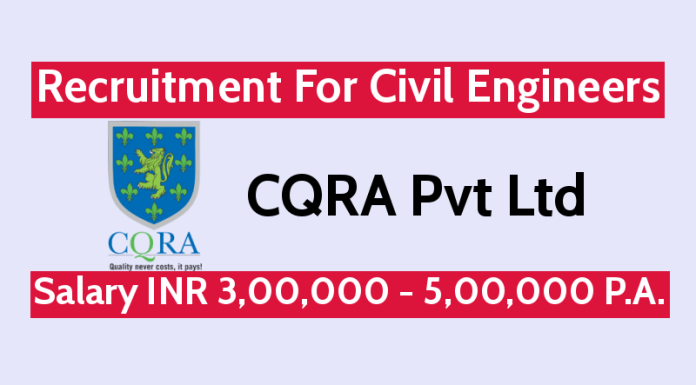 CQRA Pvt Ltd Recruitment For Civil Engineers Salary INR 3,00,000 - 5,00,000 P.A.