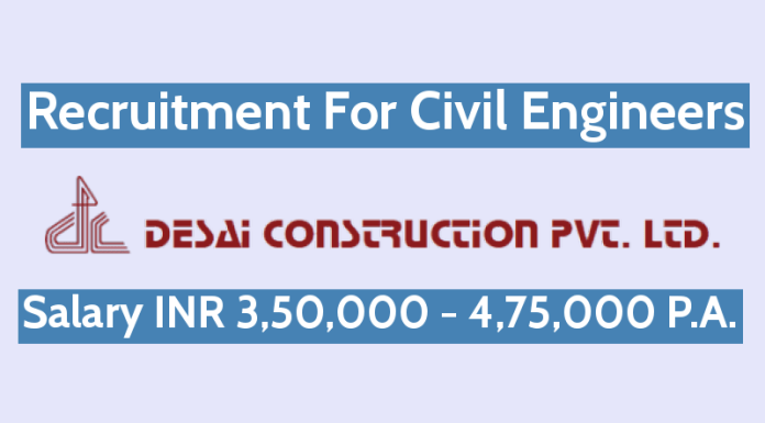 Desai Construction Pvt Ltd Recruitment For Civil Engineers Salary INR 3,50,000 - 4,75,000 P.A.