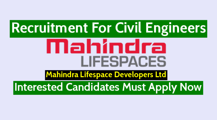 Mahindra Lifespace Developers Ltd Recruitment For Civil Engineers Interested Candidates Must Apply Now