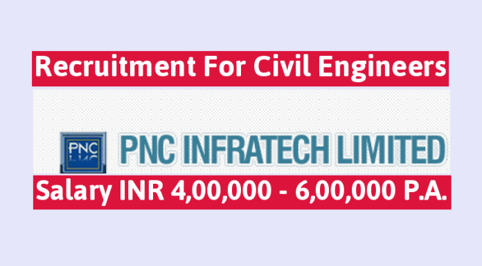 PNC Infratech Ltd Recruitment For Civil Engineers Salary INR 4,00,000 - 6,00,000 P.A.