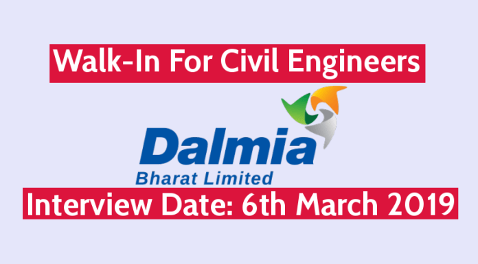 Dalmia Bharat Ltd Walk-In For Civil Engineers Interview Date 6th March 2019