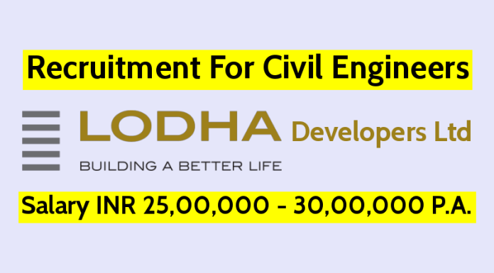 Lodha Developers Ltd Recruitment For Civil Engineers Salary INR 25,00,000 - 30,00,000 P.A.