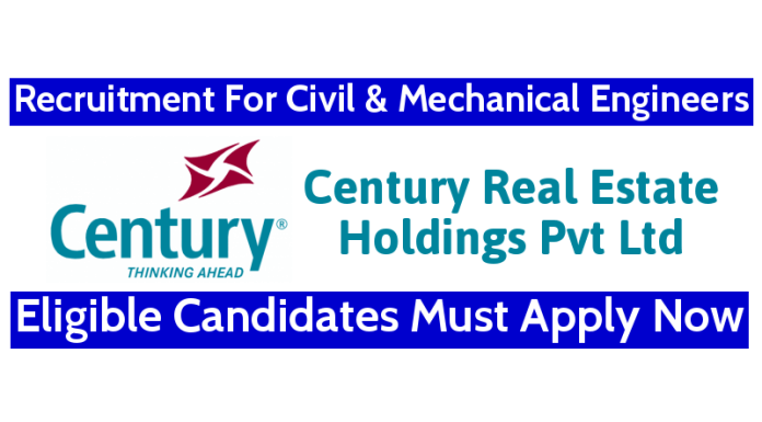 Century Real Estate Holdings Pvt Ltd Recruitment For Civil & Mechanical Engineers Eligible Candidates Must Apply Now
