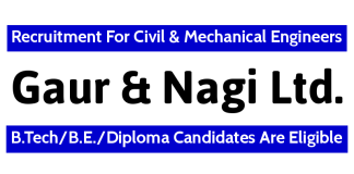 Gaur and Nagi Ltd Recruitment For Civil & Mechanical Engineers B.TechB.E.Diploma Candidates Are Eligible