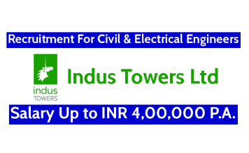 Indus Towers Ltd Recruitment For Civil & Electrical Engineers Salary Up to INR 4,00,000 P.A.