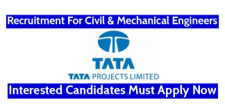 TATA Projects Ltd Recruitment For Civil & Mechanical Engineers   Interested Candidates Must Apply Now