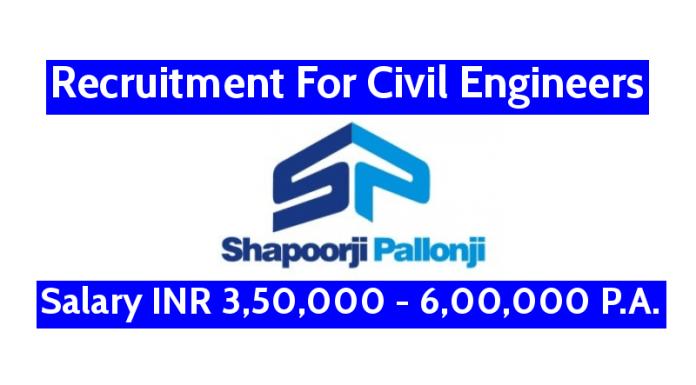 Shapoorji Pallonji Recruitment For Civil Engineers Salary INR 3,50,000 - 6,00,000 P.A.