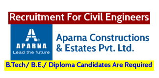Aparna Constructions Recruitment For Civil Engineers B.Tech B.E. Diploma Candidates Are Required
