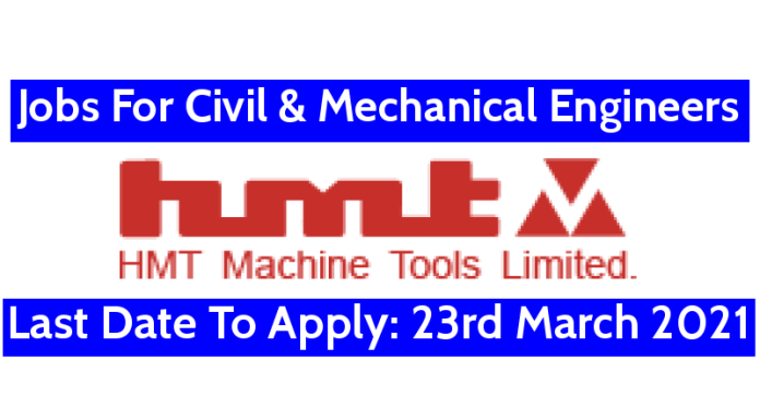 HMT Recruitment For Civil & Mechanical Engineers Last Date To Apply 23rd March 2021