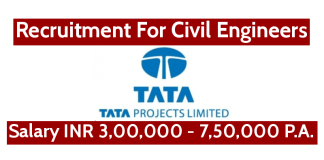TATA Projects Ltd Recruitment For Civil Engineers Salary INR 3,00,000 - 7,50,000 P.A.