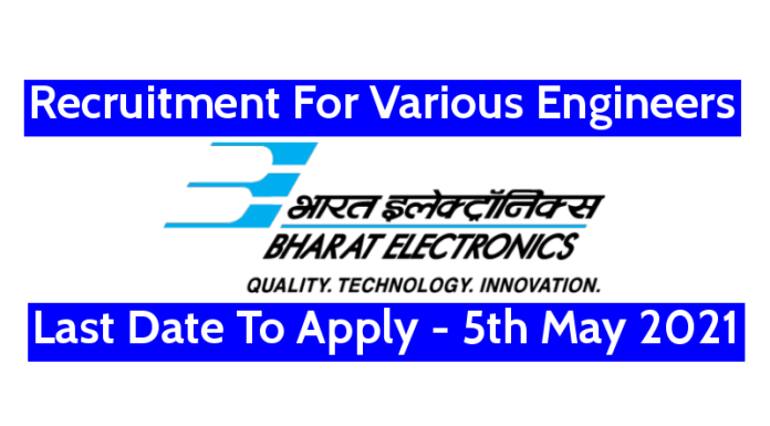 BEL Recruitment For Various Engineers Last Date To Apply - 5th May 2021