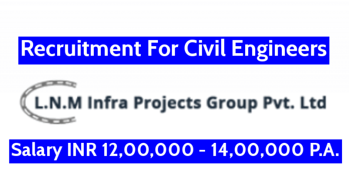 L.N. Malviya Infra Projects Pvt Ltd Recruitment For Civil Engineers Salary INR 12,00,000 - 14,00,000 P.A.