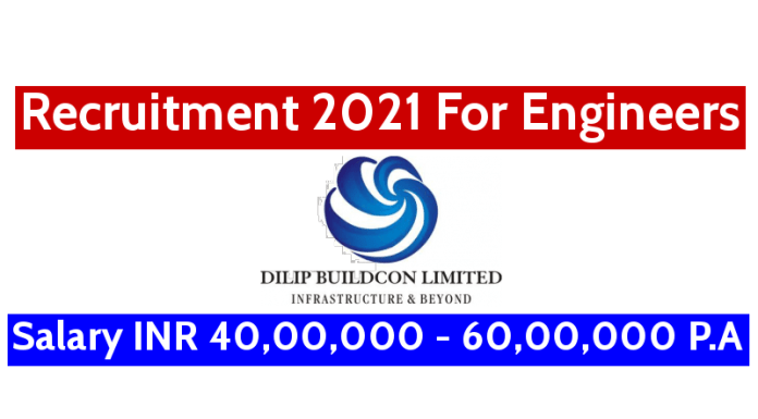 Dilip Buildcon Ltd Recruitment 2021 For Engineers Salary INR 40,00,000 - 60,00,000 P.A.