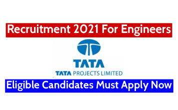 TATA Projects Ltd Recruitment 2021 For Engineers Eligible Candidates Must Apply Now