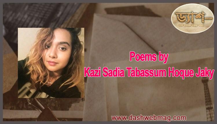 Poems by Kazi Sadia Tabassum Hoque Jaky