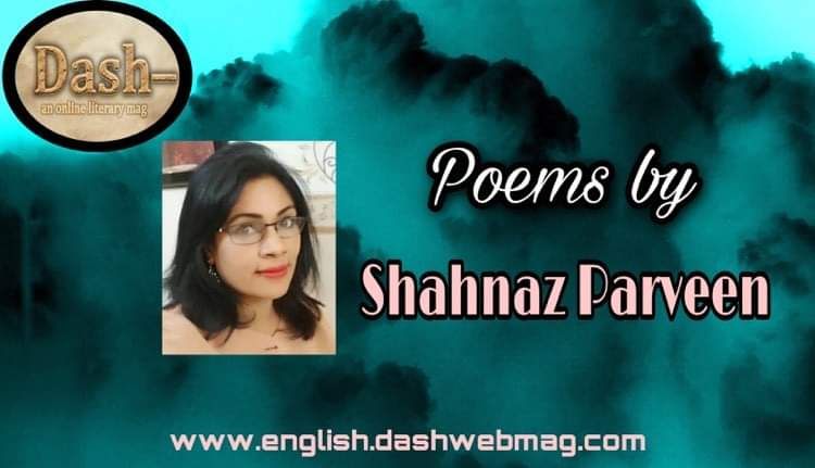 Poems by Shahnaz Parveen