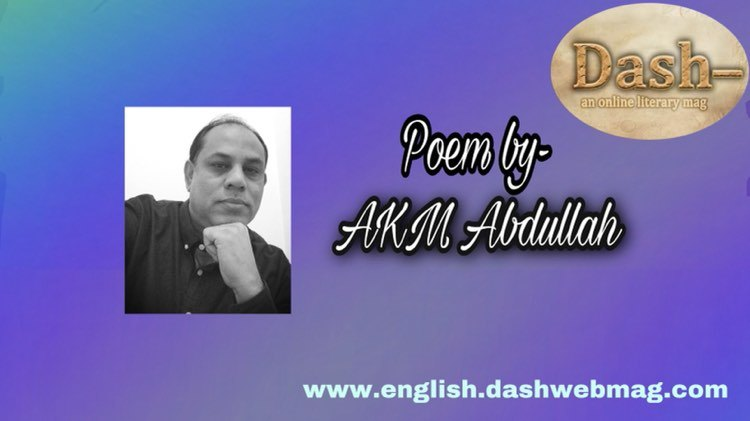 Poem by AKM Abdullah