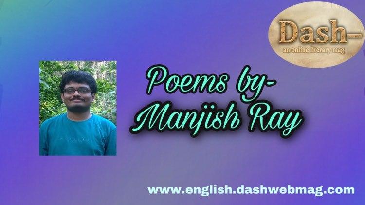 Poems by- Manjish Ray
