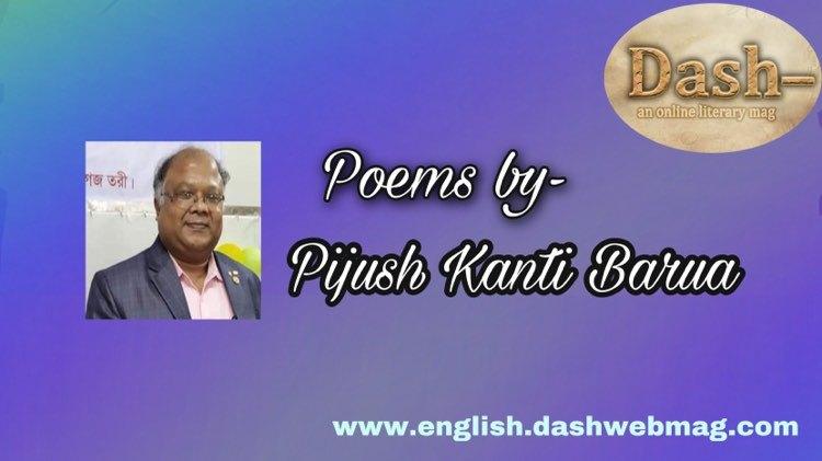 Poems by-Pijush Kanti Barua