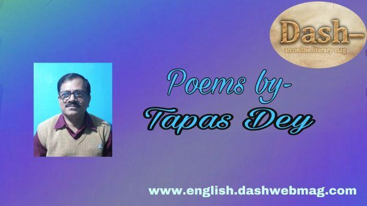 Poems by- Tapas Dey